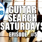 Guitar Search Saturdays – Episode #5