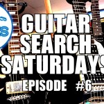 Guitar Search Saturdays – Episode #6